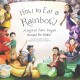 How to eat a rainbow : magical raw vegan recipes for kids!