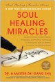 Soul healing miracles : ancient and new sacred wisdom, knowledge, and practical techniques for healing the spiritual, mental, emotional, and physical bodies