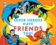Super heroes have friends too