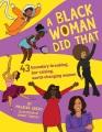A black woman did that! : 42 boundary-breaking, bar-raising, world changing women