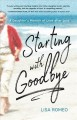 Starting with goodbye : a daughter's memoir of love after loss