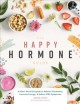 The happy hormone guide : a plant-based program to balance hormones, increase energy, a& reduce PMS symptoms