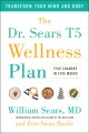 The Dr. Sears T5 wellness plan : five changes in five weeks ; transform your mind and body