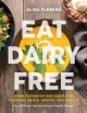 Eat dairy free : your essential cookbook for everyday meals, snacks, and sweets
