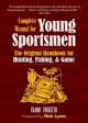 The complete manual for young sportsmen : the original handbook for hunting, fishing, & game