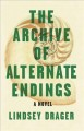 The archive of alternate endings : a novel