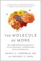 The molecule of more : how a single molecule in your brain drives love, sex, and creativity-and will determine the fate of the human race