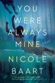 You were always mine : a novel