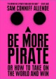 Be more pirate : or how to take on the world and win