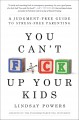 You can't f*ck up your kids : a judgment-free guide to stress-free parenting