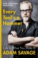 Every tool's a hammer : life is what you make it