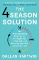 The 4 season solution : the groundbreaking new plan for feeling better, living well, and powering down our always-on lives