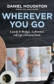Wherever you go : a guide to mindful, sustainable, and life-changing travel