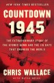 Countdown 1945 : the extraordinary story of the atomic bomb and the 116 days that changed the world