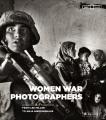 Women war photographers : from Lee Miller to Anja Niedringhaus