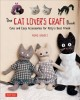 The cat lover's craft book : cute and easy accessories for kitty's best friend