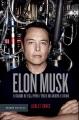Elon Musk : el creador de Tesla, PayPal y SpaceX que anticipa el futuro