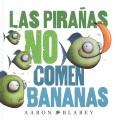 Las piranas no comen bananas