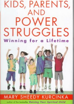 Kids, parents, and power struggles : winning for a lifetime cover image