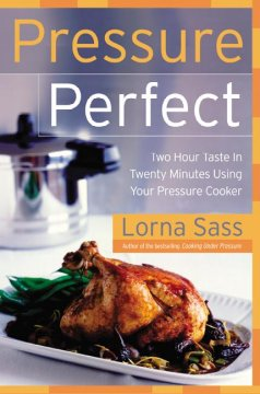 Pressure perfect : two hour taste in twenty minutes using your pressure cooker cover image