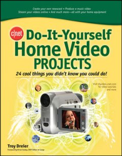CNET do-it-yourself home video projects : 24 cool things you didn't know you could do! cover image