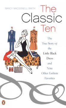 The classic ten : the true story of the little black dress and nine other fashion favorites cover image