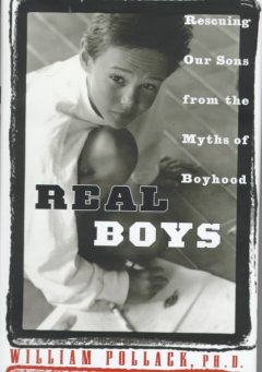 Real boys : rescuing our sons from the myths of boyhood cover image
