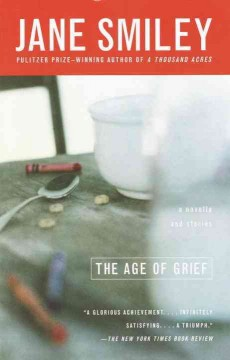 The age of grief : a novella and stories cover image