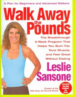 Walk away the pounds : the breakthrough six-week program that helps you burn fat, tone muscle, and feel great without dieting cover image