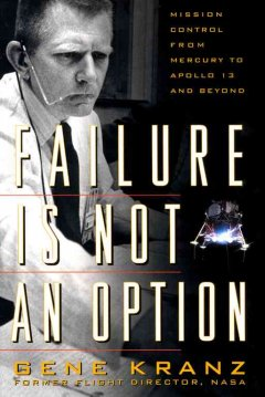 Failure is not an option : mission control from Mercury to Apollo 13 and beyond cover image