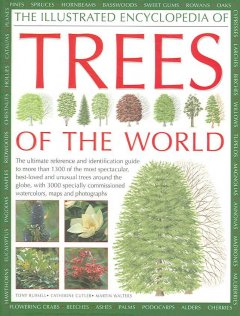 The illustrated encyclopedia of trees of the world : the ultimate reference and identification guide to more than 1300 of the most spectacular, best-loved and unusual trees around the globe, with 3000 specially commissioned watercolours, maps and photogra cover image