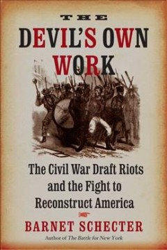 The devil's own work : the Civil War draft riots and the fight to reconstruct America cover image