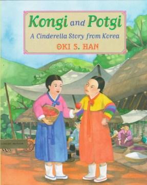 Kongi and Potgi : a Cinderella story from Korea cover image
