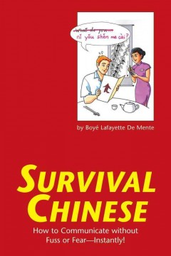 Survival Chinese : how to communicate without fuss or fear, instantly! cover image