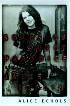 Scars of sweet paradise : the life and times of Janis Joplin cover image