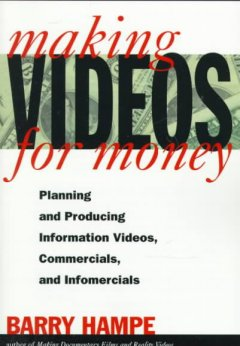 Making videos for money : planning and producing information videos, commercials, and infomercials cover image