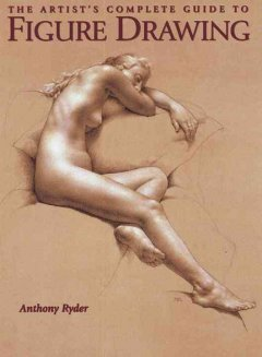 The artist's complete guide to figure drawing : a contemporary perspective on the classical tradition cover image
