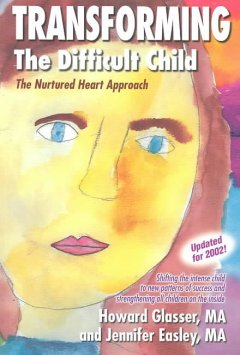 Transforming the difficult child : the nurtured heart approach : shifting the intense child to new patterns of success and strengthening all children on the inside cover image