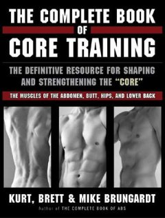 "The complete book of core training : the definitive resource for shaping and strengthening the ""core""--the muscles of the abdomen, butt, hips, and lower back cover image"