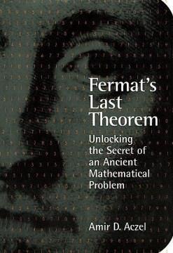 Fermat's last theorem : unlocking the secret of an ancient mathematical problem cover image