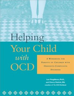 Helping your child with OCD : a workbook for parents of children with obsessive-compulsive disorder cover image
