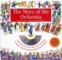 The story of the orchestra : listen while you learn about the instruments, the music, and the composers who wrote the music cover image