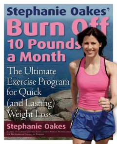 Stephanie Oakes' burn off 10 pounds a month : the ultimate exercise program for quick (and lasting) weight loss cover image