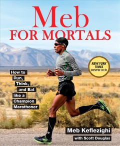 Meb for mortals : how to run, think and eat like a champion marathoner cover image