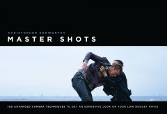 Master shots : 100 advanced camera techniques to get an expensive look on your low-budget movie cover image