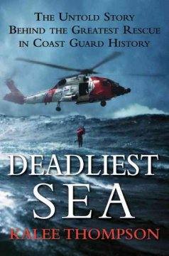 Deadliest sea : the untold story behind the greatest rescue in Coast Guard history cover image