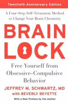 Brain lock : free yourself from obsessive-compulsive behavior : a four-step self-treatment method to change your brain chemistry cover image