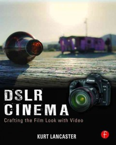 DSLR cinema : crafting the film look with video cover image