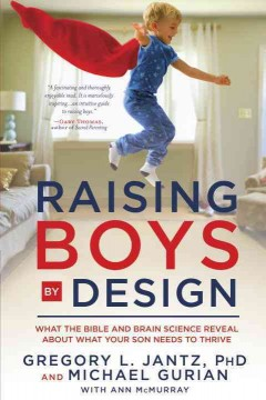 Raising boys by design : what the Bible and brain science reveal about what boys need to thrive cover image