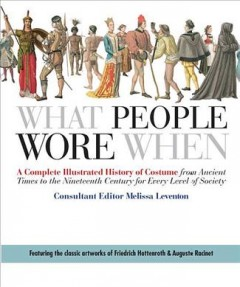 What people wore when : a complete illustrated history of costume from ancient times to the nineteenth century for every level of society cover image